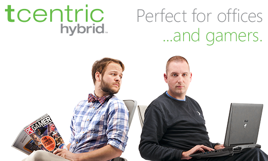 tCentric Hybrid Perfect for offices...and gamers